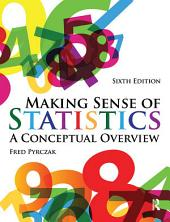 Making Sense of Statistics: A Conceptual Overview, Edition 6