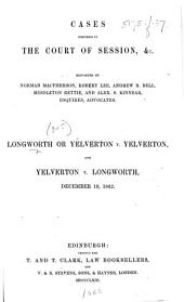 Cases decided in the Court of Session ... Longworth or Yelverton v. Yelverton, and Yelverton v. Longworth, December 19, 1862