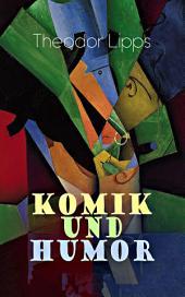 Komik und Humor (Vollständige Ausgabe): Psychologische-Ästhetische Untersuchung