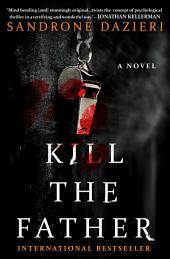 Kill the Father: A Novel