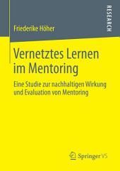Vernetztes Lernen im Mentoring: Eine Studie zur nachhaltigen Wirkung und Evaluation von Mentoring