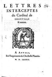 Lettres interceptes du Cardinal de Granvelle ...