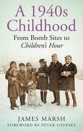 1940s Childhood: From Bomb Sites to Children's Hour