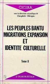 Les peuples Bantu : migrations, expansion et identité culturelle: Volume2