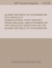 Islamic Republic of Afghanistan  2014 Article IV Consultation Staff Report  Press Release  and Statement by the Executive Director for the Islamic Republic of Afghanistan PDF