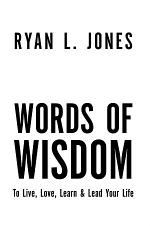 Words Of Wisdom: To Live, Love Learn & Lead Your Life