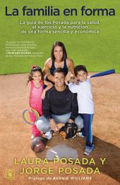 La Familia en forma: La guía de los Posada para la salud, el ejercicio y la nutrición de una forma sencilla y económica