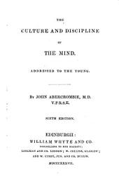 The Culture and Discipline of the Mind: Addressed to the Young