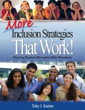 More Inclusion Strategies That Work!: Aligning Student Strengths With Standards