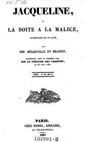 Jacqueline, ou la boite a la malice, vaudeville en 1 acte