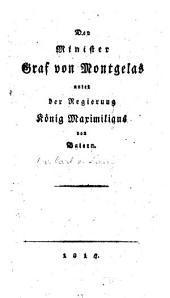 Der Minister Graf von Montgelas unter der Regierung König Maximilians von Baiern