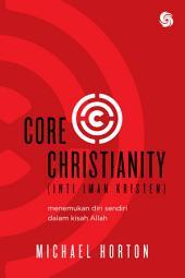 Core Christianity (Inti Iman Kristen): Menemukan Diri Sendiri Dalam Kisah Allah