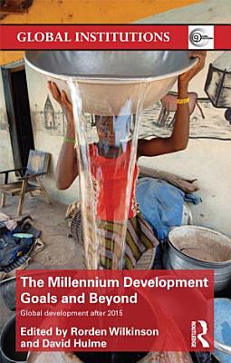 The Millennium Development Goals and Beyond PDF
