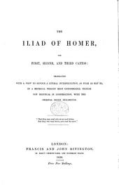 The Iliad of Homer, the First, Second, and Third Cantos: Translated ... in a Metrical Version Most Conformable, Though Not Identical in Construction, with the Original Greek Hexameter