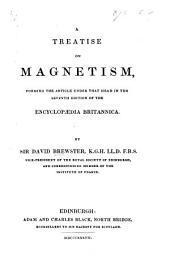 A Treatise on Magnetism, forming the article under that head in the seventh edition of the Encyclopædia Britannica. [With a map.]
