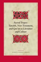 Sacred Tropes  Tanakh  New Testament  and Qur an as Literature and Culture PDF