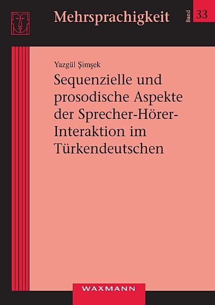 Sequenzielle und prosodische Aspekte der Sprecher H  rer Interaktion im T  rkendeutschen PDF