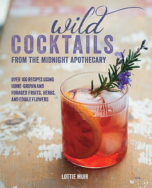 Download Wild Cocktails from the Midnight Apothecary Book