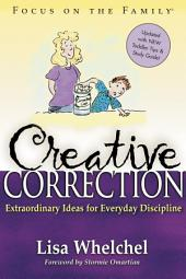 Creative Correction: Extraordinary Ideas for Everyday Discipline