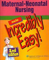 Maternal Neonatal Nursing Made Incredibly Easy  PDF