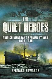 Quiet Heroes: British Merchant Seamen at War, 1939-1945
