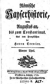 Römische Kayserhistorie, vom Augustus an, bis zum Constantinus: Band 4
