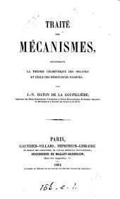 Traité des mécanismes: renfermant la théorie géométrique des organes et celle des résistances passives ...
