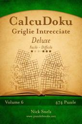 CalcuDoku Griglie Intrecciate Deluxe - Da Facile a Difficile - Volume 6 - 474 Puzzle