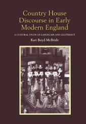 Country House Discourse in Early Modern England: A Cultural Study of Landscape and Legitimacy