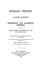 Mineralogy Simplified: A Short Method of Determining and Classifying Minerals, by Means of Simple Chemical Experiments in the Dry and Wet Way