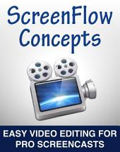 ScreenFlow Concepts: Easy Video Editing for Pro Screencasts