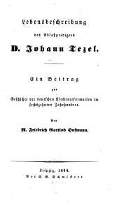 Lebensbeschreibung des Ablaßpredigers D. Johann Tezel: e. Beitr. zur Geschichte d. dt. Kirchenreformation im 16. Jh