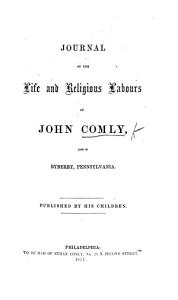 Journal of the Life and Religious Labours of John Comly  late of Byberry  Pennsylvania  Published by his children PDF
