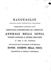Ragguaglio tratto dall'autentico processo formalmente costruito dall'eminentiss. e reverendiss. sig. cardinale Annibale Della Genga ... per organo dell'illustriss. e reverendiss. monsig. Giuseppe Della Porta ...