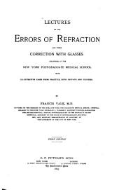 Lectures on the Errors of Refraction and Their Correction with Glasses: Delivered at the New York Post-graduate Medical School, with Illustrative Cases from Practice, Both Private and Clinical