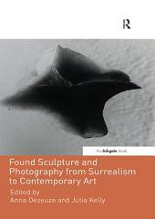 Found Sculpture and Photography from Surrealism to Contemporary Art