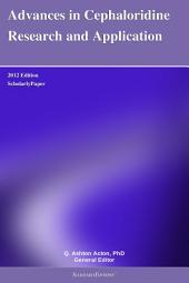 Advances in Cephaloridine Research and Application: 2012 Edition: ScholarlyPaper