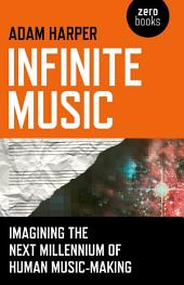Infinite Music:Imagining the Next Millennium of Human Music-Making
