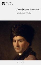 Delphi Collected Works of Jean-Jacques Rousseau (Illustrated)