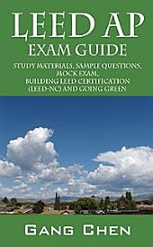 LEED AP Exam Guide: Study Materials, Sample Questions, Mock Exam, Building LEED Certification (LEED-NC) and Going Green