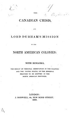 The Canadian Crisis and Lord Durham s Mission to the North American Colonies