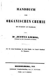 Handbuch der organischen Chemie mit Rücksicht auf Pharmacie: aus der neuen Bearbeitung des ersten Bandes von Geiger's Handbuch der Pharmacie