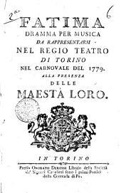 Fatima dramma per musica da rappresentarsi nel Regio Teatro di Torino nel Carnovale del 1779 ..