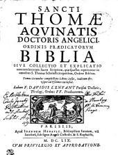 SANCTI THOMAE AQVINATIS DOCTORIS ANGELICI, ORDINIS PRAEDICATORVM BIBLIA SIVE COLLECTIO ET EXPLICATIO omnium locorum Sacrae Scripturae, quae sparsim reperiuntur in omnibus S. Thomae Scholasticis operibus, Ordine Biblico: complectens Libros Iosue, Iudicum [et]c. vsque ad Psalmos inclusiue. Tomus Secundus, Volume 2