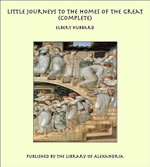 Little Journeys to the Homes of the Great   Complete 14 Volumes PDF