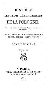 Histoire des trois démembremens de la Pologne: pour faire suite à l'Histoire de l'anarchie de Pologne par Rulhière, Volume2