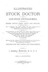 Illustrated Stock Doctor and Live-stock Encyclopedia: Including Horses, Cattle, Sheep, Swine and Poultry ... Facts Concerning the Various Breeds ... and General Care : Embracing All the Diseases to which They are Subject, the Causes, how to Know, and what to Do ...