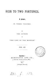 Heir to two fortunes, by the author of 'The life of the Moselle'.