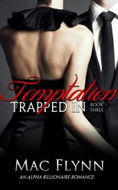 Trapped In Temptation #3 (BBW Alpha Billionaire Romance)