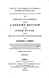 The Substance of a Pamphlet, Entitled A Solemn Review of the Custom of War: Showing that War is the Effect of Popular Delusion, and Proposing a Remedy